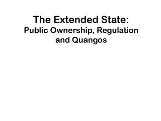 The Extended State: Public Ownership, Regulation and Quangos