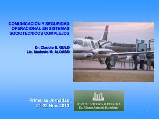 COMUNICACIÓN Y SEGURIDAD OPERACIONAL EN SISTEMAS SOCIOTECNICOS COMPLEJOS Dr. Claudio E. GULO