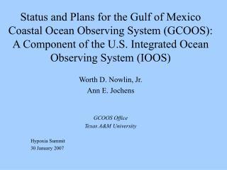 Worth D. Nowlin, Jr. Ann E. Jochens GCOOS Office Texas A&M University Hypoxia Summit