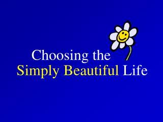 Choosing the Simply Beautiful  Life