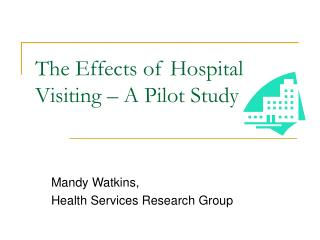 The Effects of Hospital Visiting – A Pilot Study