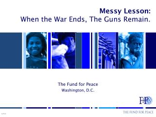 Messy Lesson:   When the War Ends, The Guns Remain.
