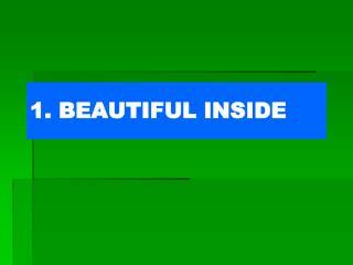 1. BEAUTIFUL INSIDE