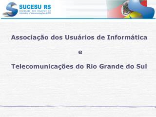 Associação dos Usuários de Informática  e  Telecomunicações do Rio Grande do Sul