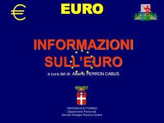 INFORMAZIONI  SULL'EURO a cura del dr. Alberto PERRON CABUS