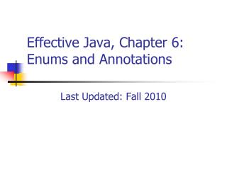 Effective Java, Chapter 6:   Enums and Annotations