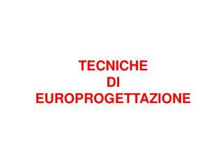 TECNICHE  DI  EUROPROGETTAZIONE