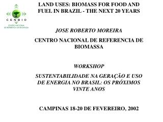 LAND USES: BIOMASS FOR FOOD AND FUEL IN BRAZIL - THE NEXT 20 YEARS JOSE ROBERTO MOREIRA