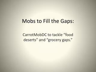 Mobs to Fill the Gaps:
