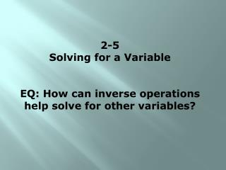 2-5 Solving for a Variable EQ: How can inverse operations help solve for other variables?