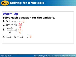 Warm Up Solve each equation for the variable. 1.  5 +  x  = –2 2.  8 m  = 43  3.