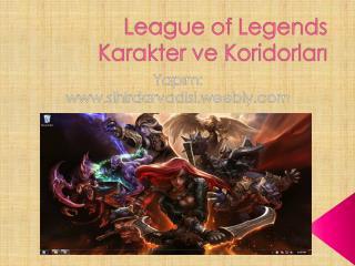 League  of  Legends  Karakter ve Koridorları
