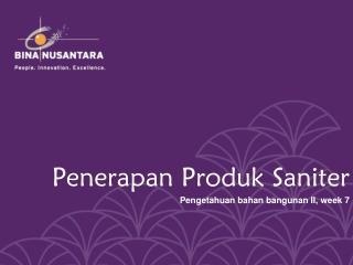 Penerapan Produk Saniter Pengetahuan bahan bangunan  II, week 7