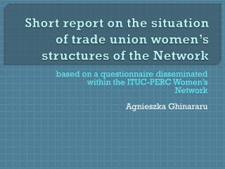 Short report  on the situation of  trade union women's  structures  of the Network