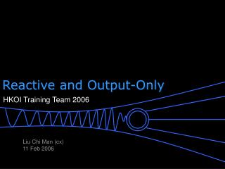 Reactive and Output-Only