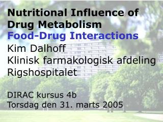 Nutritional Influence of Drug Metabolism  Kim Dalhoff Klinisk farmakologisk afdeling Rigshospitalet  DIRAC kursus 4b Tor