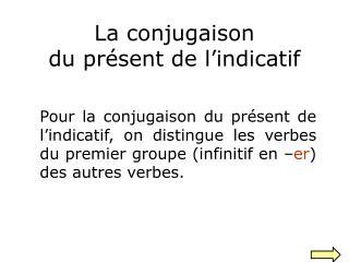 La conjugaison  du présent de l'indicatif