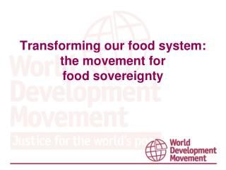 Transforming our food system: the movement for  food sovereignty