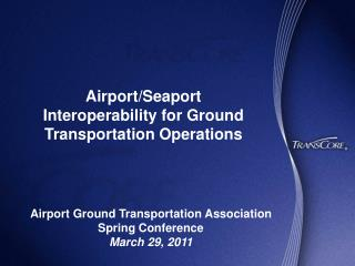 Airport/Seaport Interoperability for Ground Transportation Operations