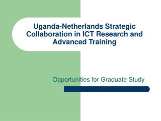 Uganda-Netherlands Strategic Collaboration in ICT Research and Advanced Training