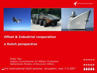 Pieter Taal Deputy Commissioner for Military Production Netherlands Ministry of Economic Affairs