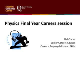 Physics Final Year Careers session Phil Clarke  Senior Careers Adviser