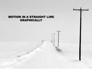 MOTION IN A STRAIGHT LINE GRAPHICALLY