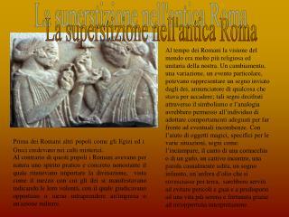Prima dei Romani altri popoli come gli Egizi ed i Greci credevano nei culti misterici .