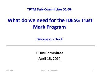 TFTM Sub-Committee  01-06 What do we need for the IDESG Trust Mark Program Discussion Deck