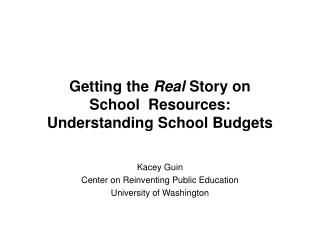 Getting the  Real  Story on  School  Resources: Understanding School Budgets