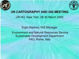 UN CARTOGRAPHY AND GIS MEETING UN HQ, New York; 28-30 March 2000 Ergin Ataman, GIS Manager