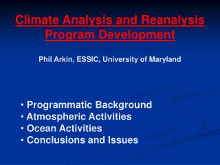 Climate Analysis and Reanalysis Program Development Phil Arkin, ESSIC, University of Maryland