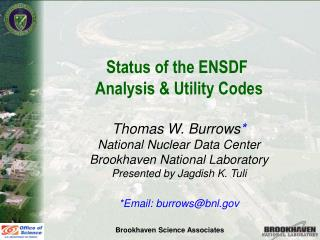 Status of the ENSDF  Analysis & Utility Codes Thomas W. Burrows * National Nuclear Data Center