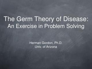 The Germ Theory of Disease: An Exercise in Problem Solving
