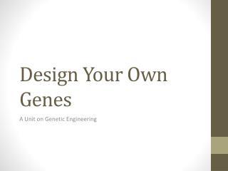 Design Your Own Genes