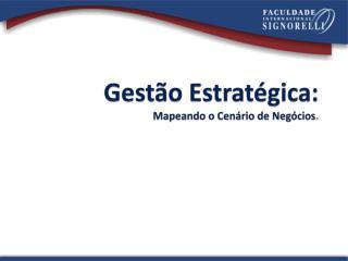 Gestão Estratégica:  Mapeando o Cenário de Negócios .