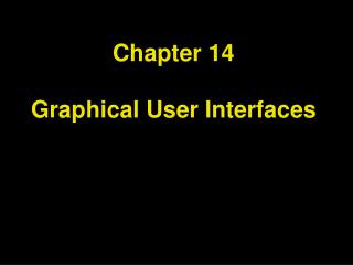 Chapter 14 Graphical User Interfaces