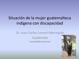 Situación de la mujer guatemalteca indígena con discapacidad