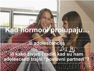 Kad hormoni prolupaju…