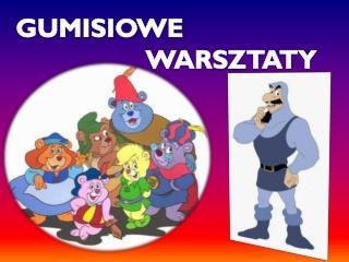 GUMISIOWE   WARSZTATY