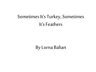 Sometimes It's Turkey, Sometimes It's Feathers By Lorna Balian