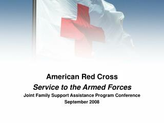American Red Cross  Service to the Armed Forces Joint Family Support Assistance Program Conference