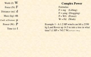 Formulas: F = mg    (Lifting) F =   mg  (Dragging) P = W/t   (Power) W = Fd   (Work)