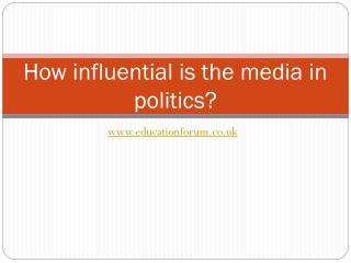 How influential is the media in politics?