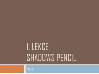 1. Lekce Shadows pencil