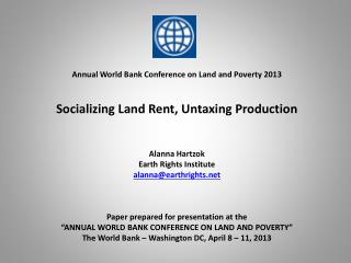 Annual World Bank Conference on Land and Poverty 2013 Socializing Land Rent, Untaxing Production