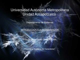 Universidad Autónoma Metropolitana Unidad Azcapotzalco  Departamento de Sistemas