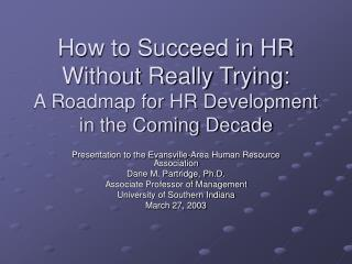 How to Succeed in HR Without Really Trying:  A Roadmap for HR Development in the Coming Decade