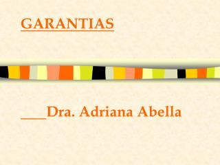 GARANTIAS                          Dra. Adriana Abella