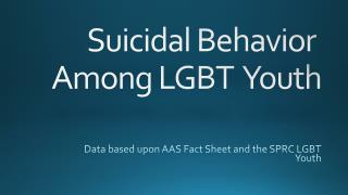 Suicidal Behavior  Among LGBT  Youth